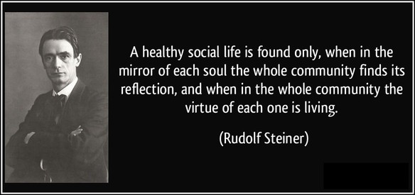 quote-a-healthy-social-life-is-found-only-when-in-the-mirror-of-each-soul-the-whole-community-finds-its-rudolf-steiner-177486 2